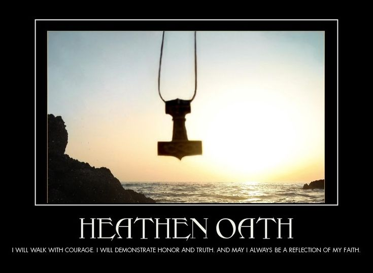 Heathen Oath: I will walk with courage, I will demonstrate honor and truth. And may I always be ...