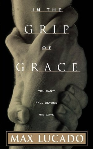 "Max Lucado ""In the Grip of Grace"""