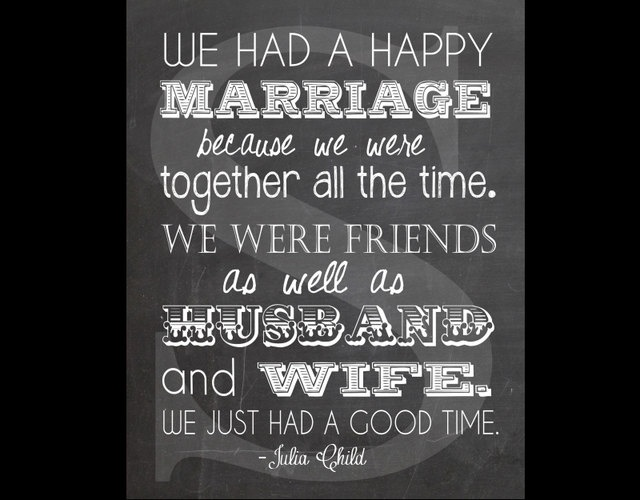 love this julia child quote julia child happy marriage
