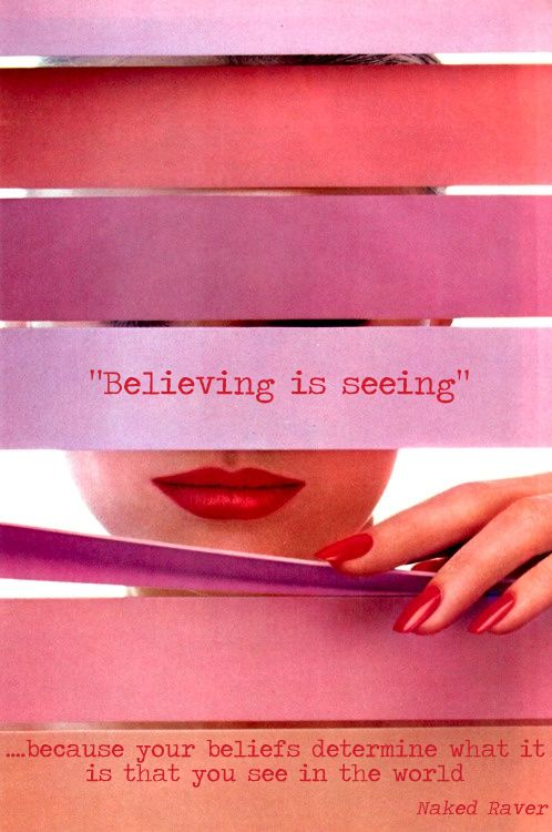 Believing is seeing....