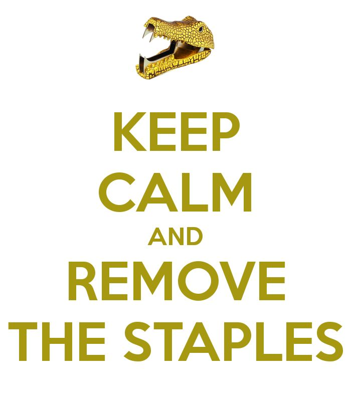 Keep calm and remove the staples
