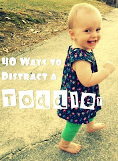 40 Ways to Distract a Toddler-- i LOVE this :)