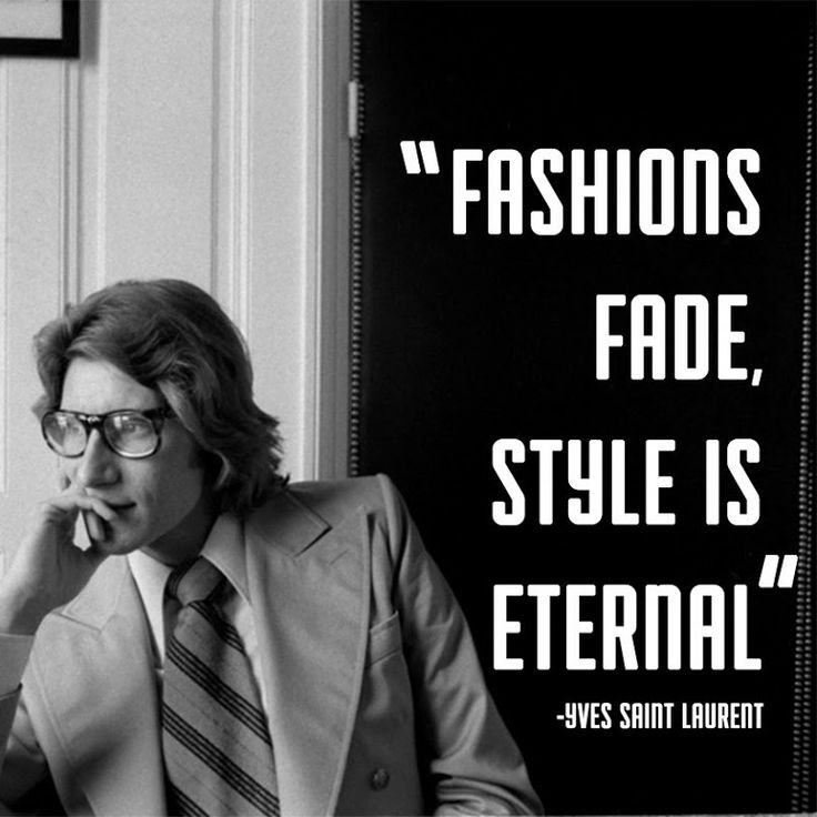 Fashions Fade Style Is Eternal By Yves Saint Laurent