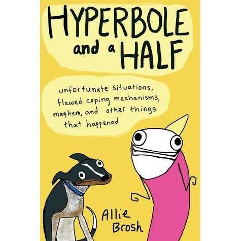 So funny --> Hyperbole and a Half