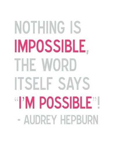 """Nothing is impossible, the word itself says ""i'm possible""!"" 