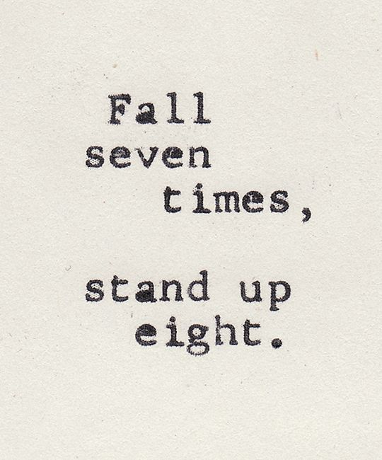 #inspire #quotes Fall seven times, stand up eight #fall #stand #persist