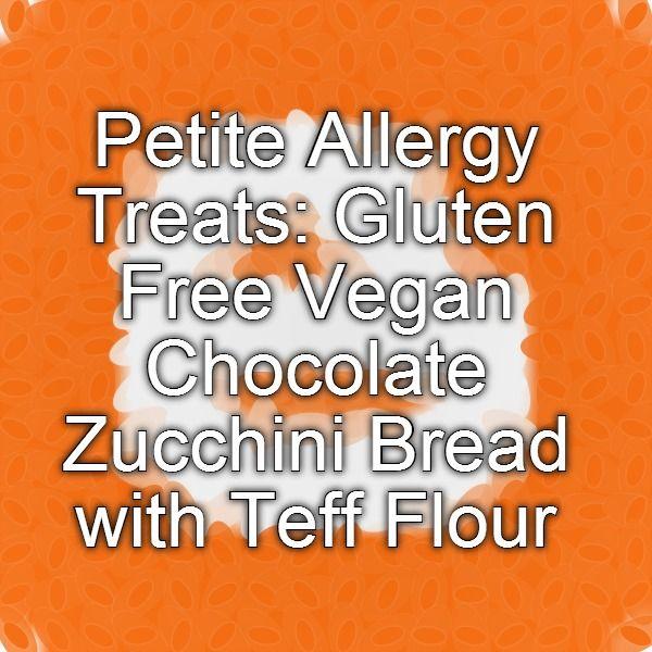 ... Treats: Gluten Free Vegan Chocolate Zucchini Bread with Teff Flour