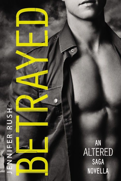 Betrayed (Altered Novella ) by Jennifer Rush