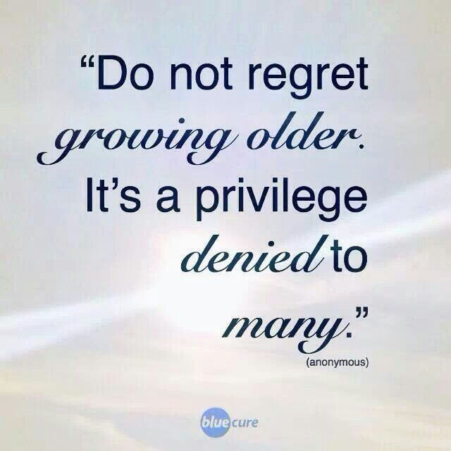 Do Not Regret Growing Older It Is A Privilege Denied To: Quotes About Aging Gracefully. QuotesGram