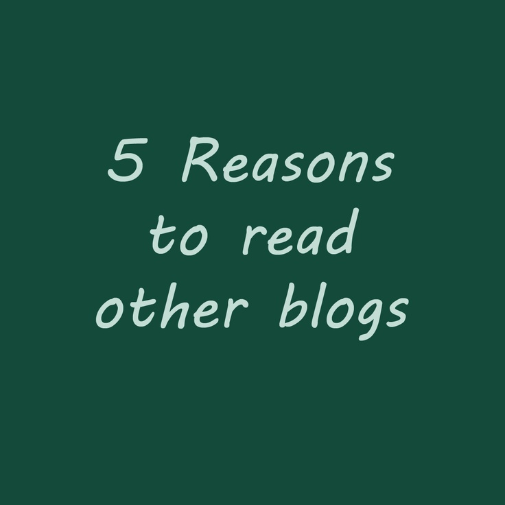 Reasons to read other blogs