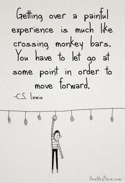 Positive quote: Getting over a painful experience is much like crossing monkey bars. You have to let go at some point in order to move forward.