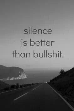 silence is better than bullshit.