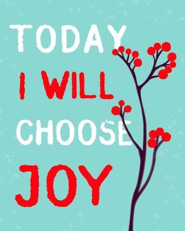Choose joy everyday!