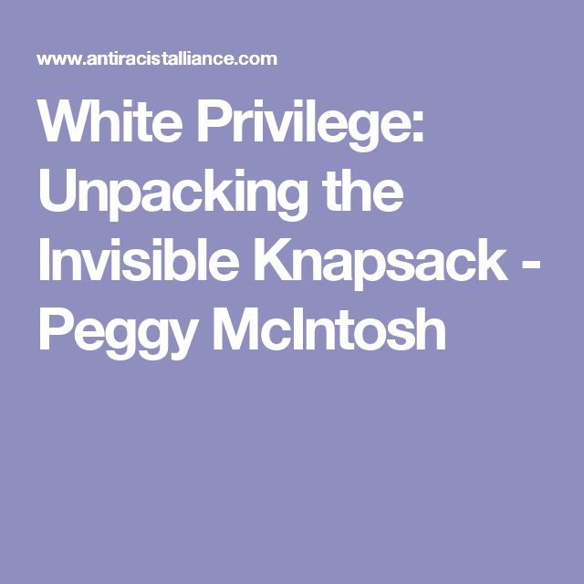 white privilege peggy mcintosh review I am reading her essay of white privilege and male privilege but i am so lost i don't know what i'm reading please i need help because i need to list 10 unearned privilege.