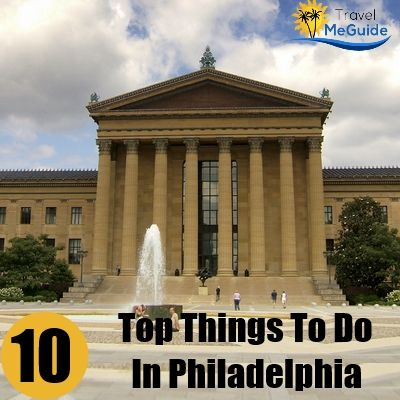 top 10 things to do in philadelphia travel pinterest