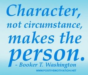 character not circumstance makes the person For example, we might make the rule do not neglect lonely people he must be aware of special circumstances that might surround a case you must acquire and exercise those virtues or character traits that make you so.