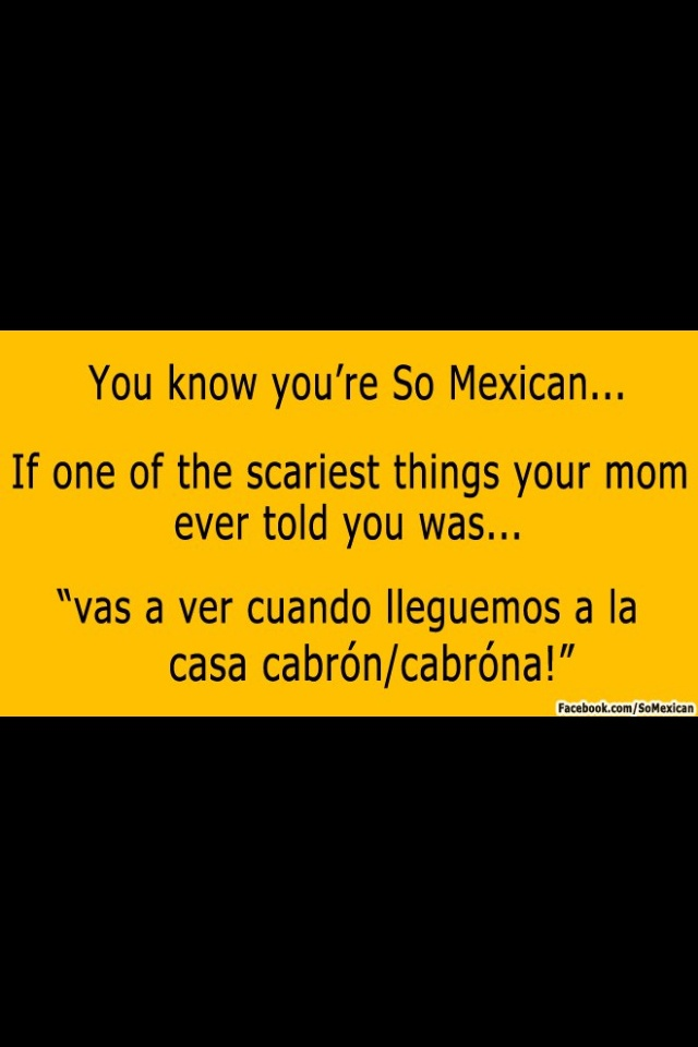 You Know Your Mexican If You Know Youre So Mexican If