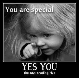 Yes, you are special - tell someone else this today!