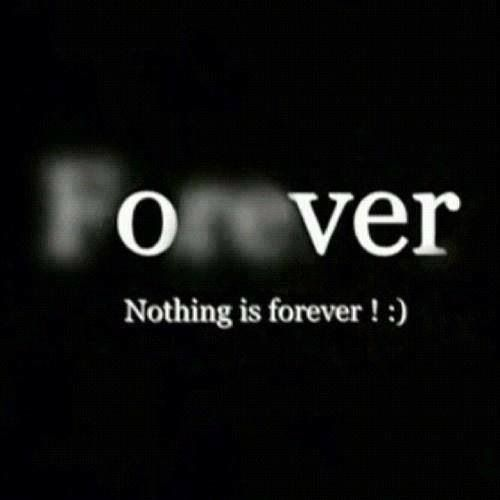 nothing is forever Contextual translation of nothing is forever into latin human translations with examples: pro amico, cras es noster, nihil facile est, nihil est licere.