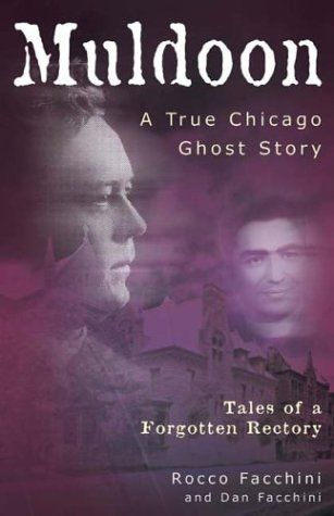 Muldoon: A True Chicago Ghost Story: Tales of a Forgotten Rectory by Rocco Facchini. An old-fashioned, true life ghost story.  Creepy as well a very concise history of the of the Chicago Diocese.