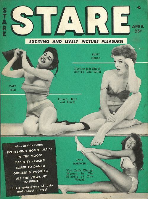 Stare Magazine Vol 3 No 19  Stare Magazine Vol 3 No 19Exciting and Lively Picture Pleasure!April 1956A Humorama MagazineCover Photos: Rusty Fisher; Jane Hartwell; Mary Reed. For the time, this was a lively, naughty, and a bit risqué publication! To us it seems tame and mild...how times have changed!
