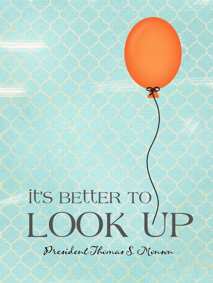 It's better to look up...Thomas S. Monson.  (Graphic by Stephanie Hawkins for R.S. Lesson)