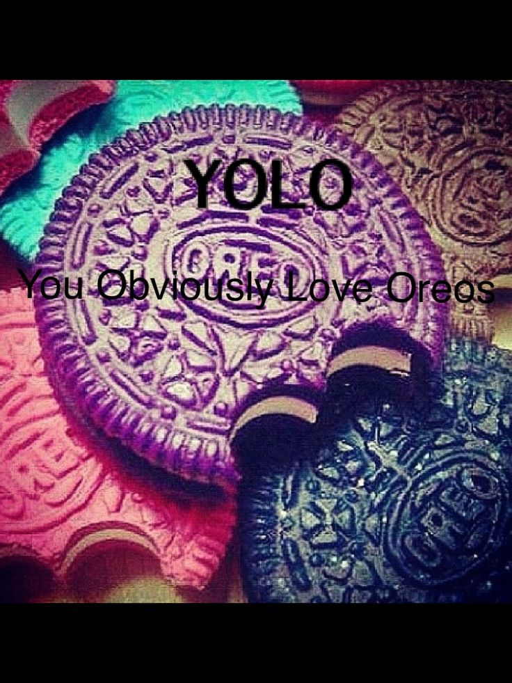 By Abby YOLO= You Obviously Love Oreos | YOLO | Pinterest