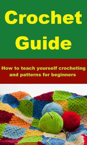 Crochet Guide - How to teach yourself crocheting and patterns for ...