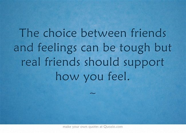 The choice between friends and feelings can be tough but real friends