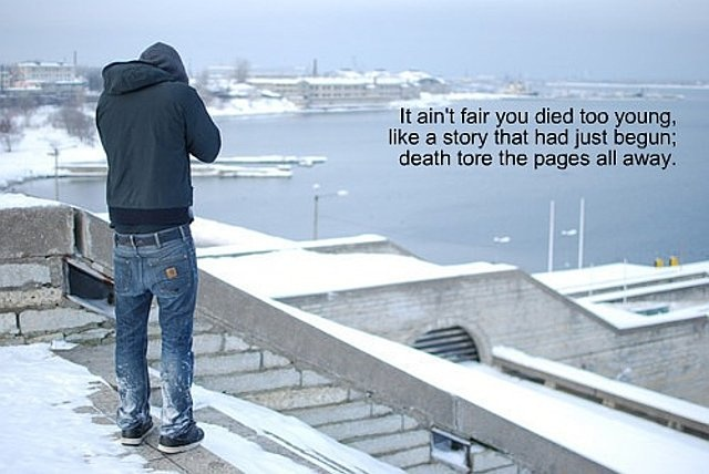 it aint fair you died to young, like a story that had just begun.