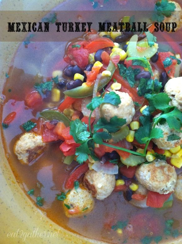 Mexican Turkey Meatball Soup | Deliciousness | Pinterest