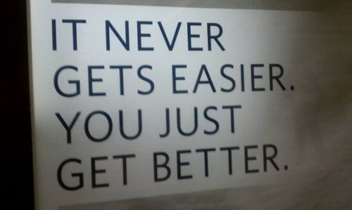 You just get better
