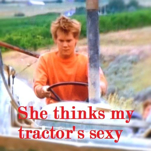 She thinks my tractor's sexy #Footloose | Footloose! | Pinterest: http://pinterest.com/pin/102597697731601306/