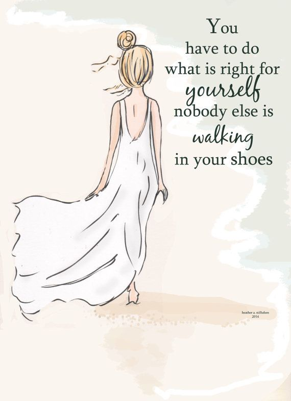 no one else is walking in your shoes...