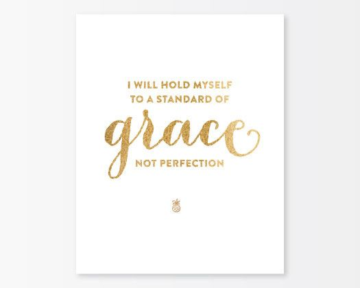 I will hold myself to a standard of grace, not perfection