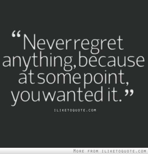 Quotes About Regret And Friendship : Never regret quotes quotesgram
