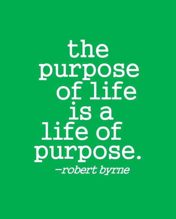 Inspirational quote | The purpose of life.