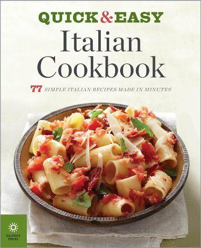 The Quick & Easy Italian Cookbook: 77 Simple Italian Recipes Made in ...