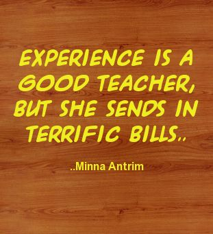 experience is a great teacher Great teaching seems to have less to do with our knowledge and skills  of k-12  administrative experience and giving hundreds of teacher.