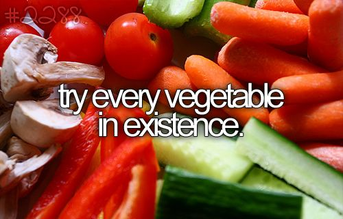 try every vegetable in existence