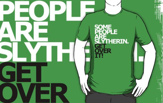 Some people are Slytherin. Get over it. T-Shirts & Hoodies by
