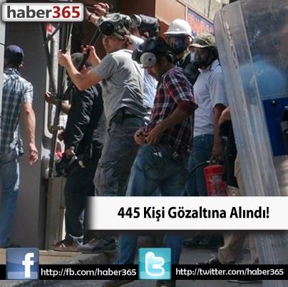 445 kişi gözaltına alındı