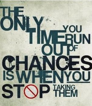 Why stop taking chances