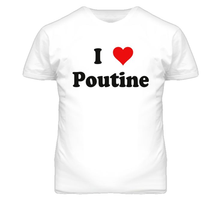 I heart love poutine funny t shirt t shirts that make for I love you t shirts