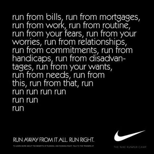 LOVE THIS!!! Running is the best therapy!   Sometime, you have to face it and deal with it, but at first, just for a time,   it's really ok to run away from it! :)