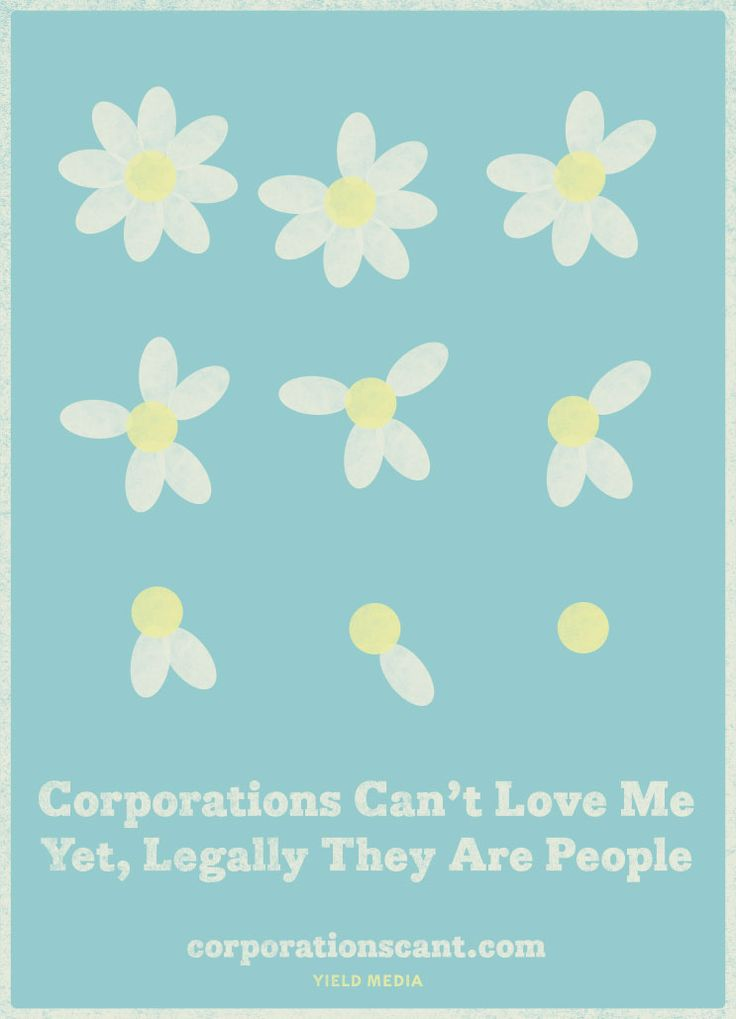 Corporations Can't Love Me. Corporations Can't Love Me Not. Corporations Can't Love Me. Corporations Can't Love Me Not. Corporations Can't Love Me. Corporations Can't Love Me Not. Corporations Can't Love Me. Corporations Can't Love Me Not. Corporations Can't Love Me.     Yet, Legally They Are People.