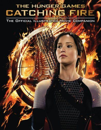 Catching fire the official illustrated movie companion the hunger
