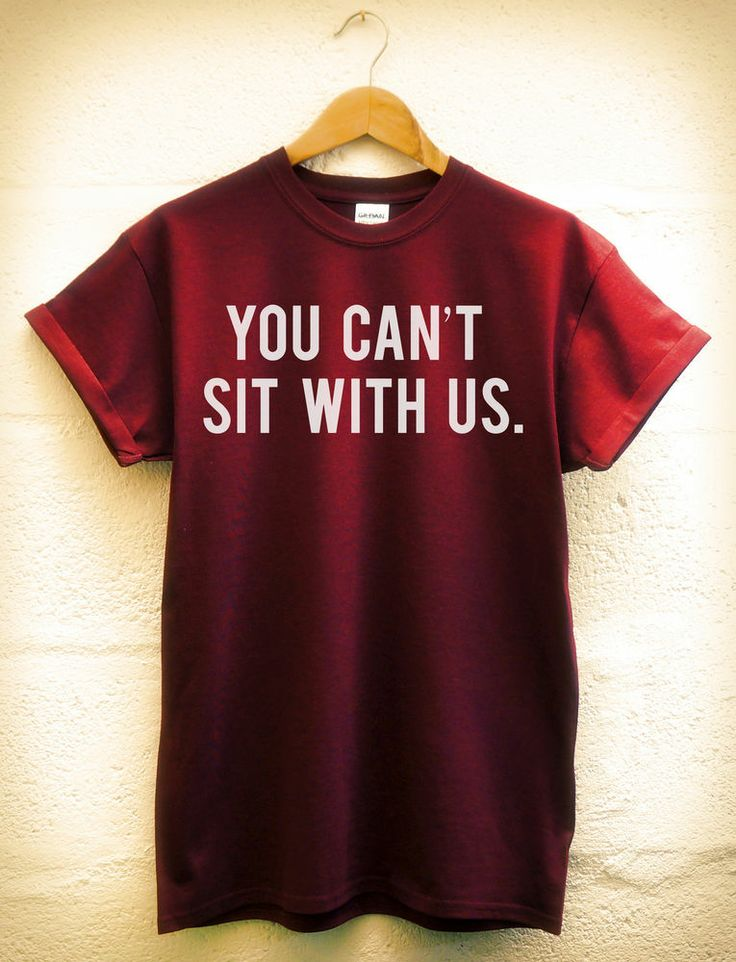 YOU CANT SIT WITH US SWAG HYPE MEAN GIRLS BOYS TUMBLR DOPE T SHIRT NEW ...