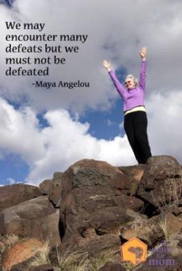 We May Encounter Many Defeats Maya Angelou