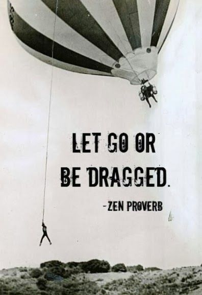 working on this --> let go or be dragged // zen proverb #healthy #happy